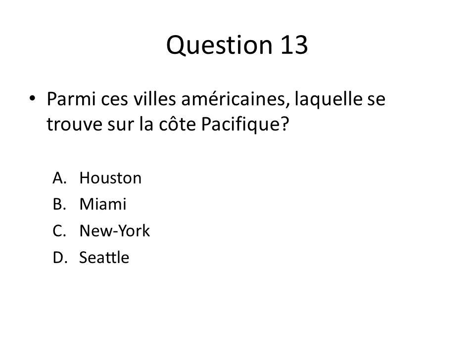 Question 13 Parmi ces villes américaines, laquelle se trouve sur la côte Pacifique Houston. Miami.