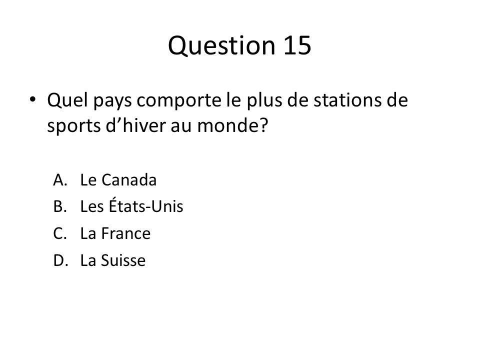 Question 15 Quel pays comporte le plus de stations de sports d'hiver au monde Le Canada. Les États-Unis.