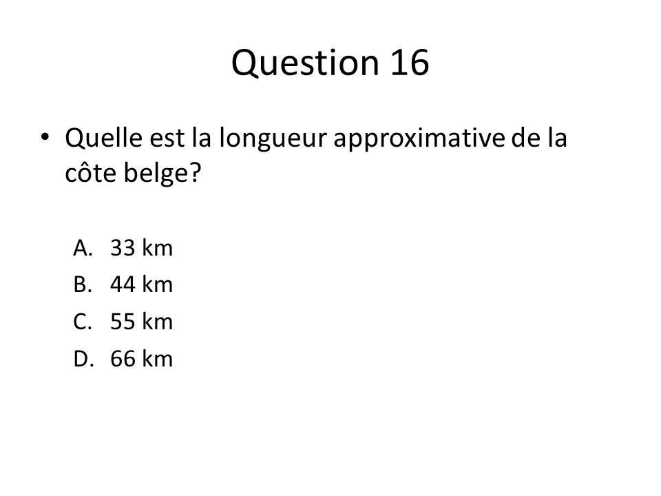Question 16 Quelle est la longueur approximative de la côte belge