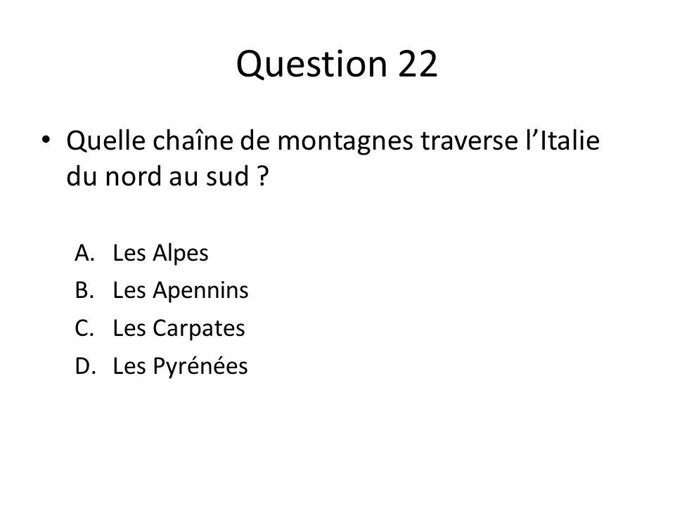 Question 22 Quelle chaîne de montagnes traverse l'Italie du nord au sud Les Alpes. Les Apennins.