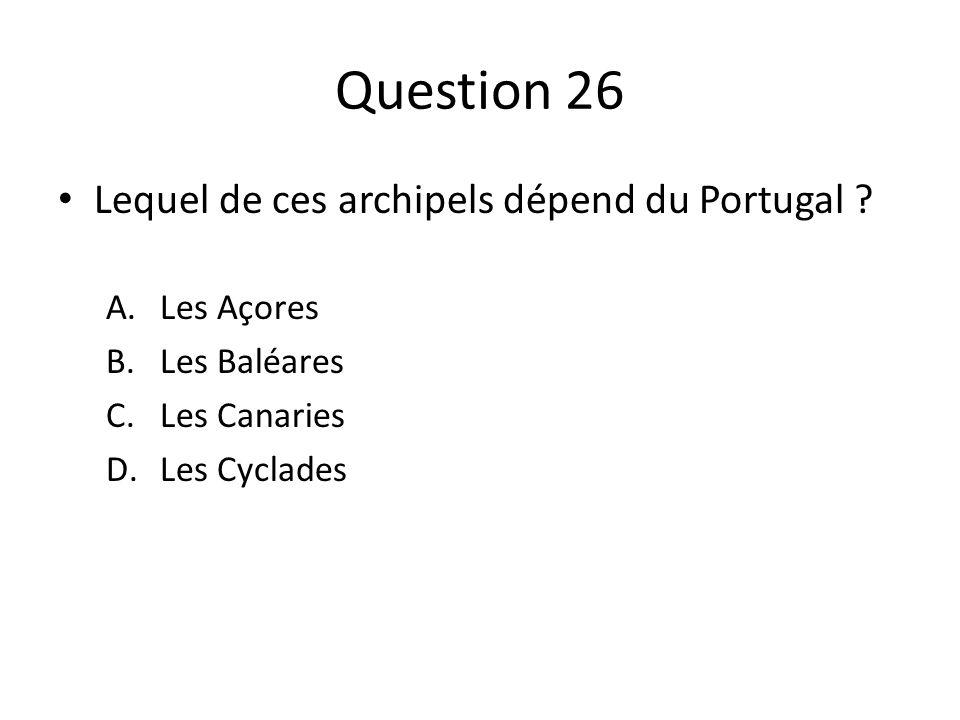Question 26 Lequel de ces archipels dépend du Portugal Les Açores