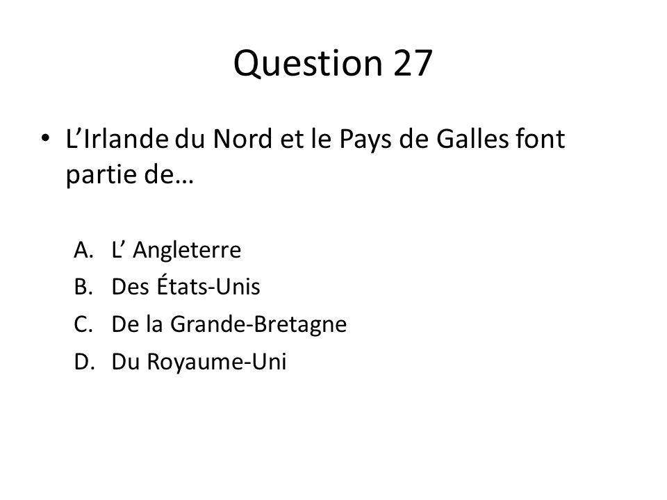 Question 27 L'Irlande du Nord et le Pays de Galles font partie de…
