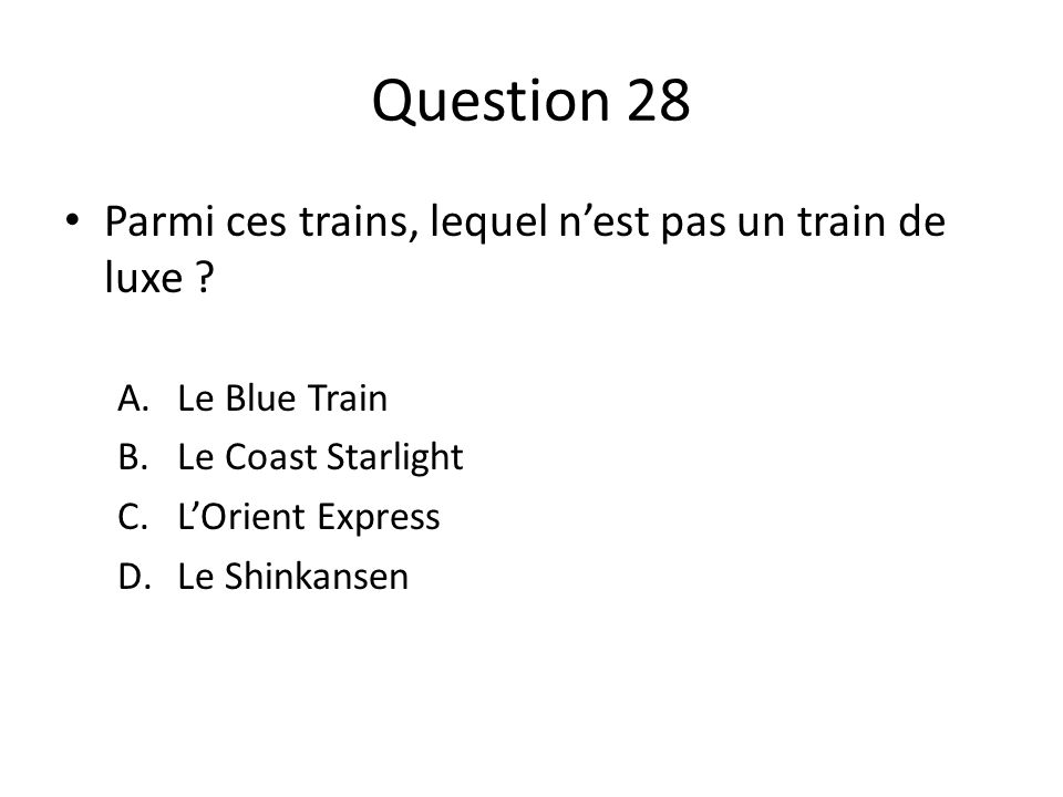 Question 28 Parmi ces trains, lequel n'est pas un train de luxe