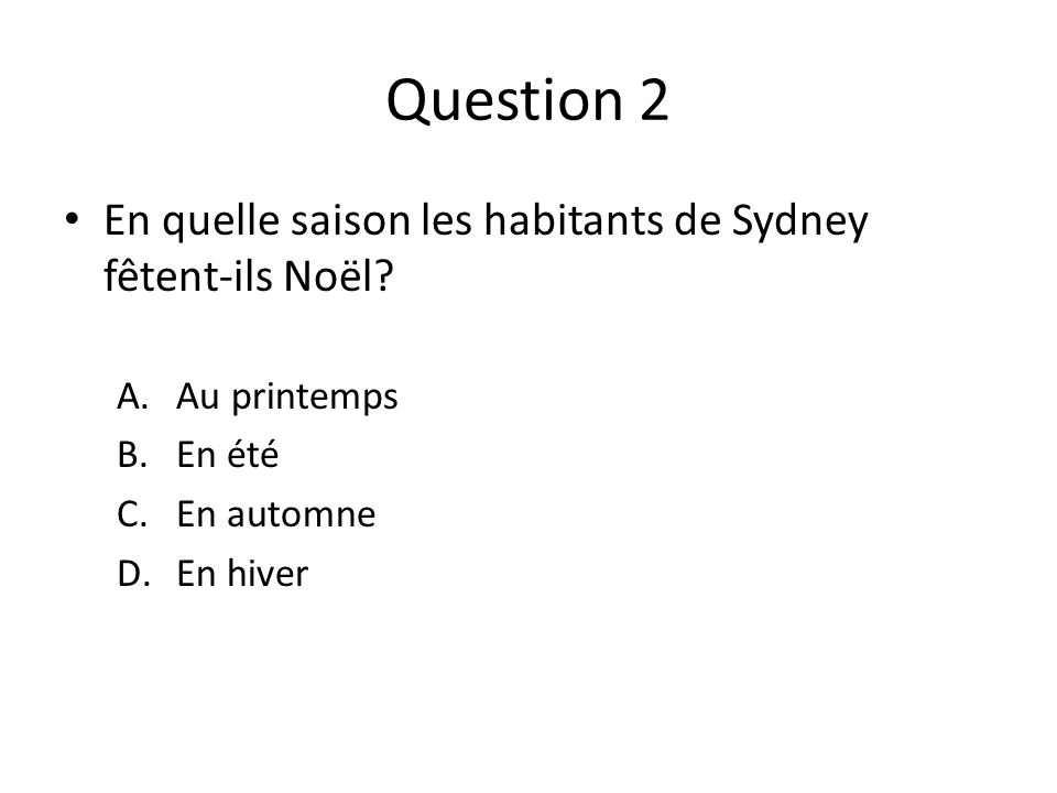 Question 2 En quelle saison les habitants de Sydney fêtent-ils Noël