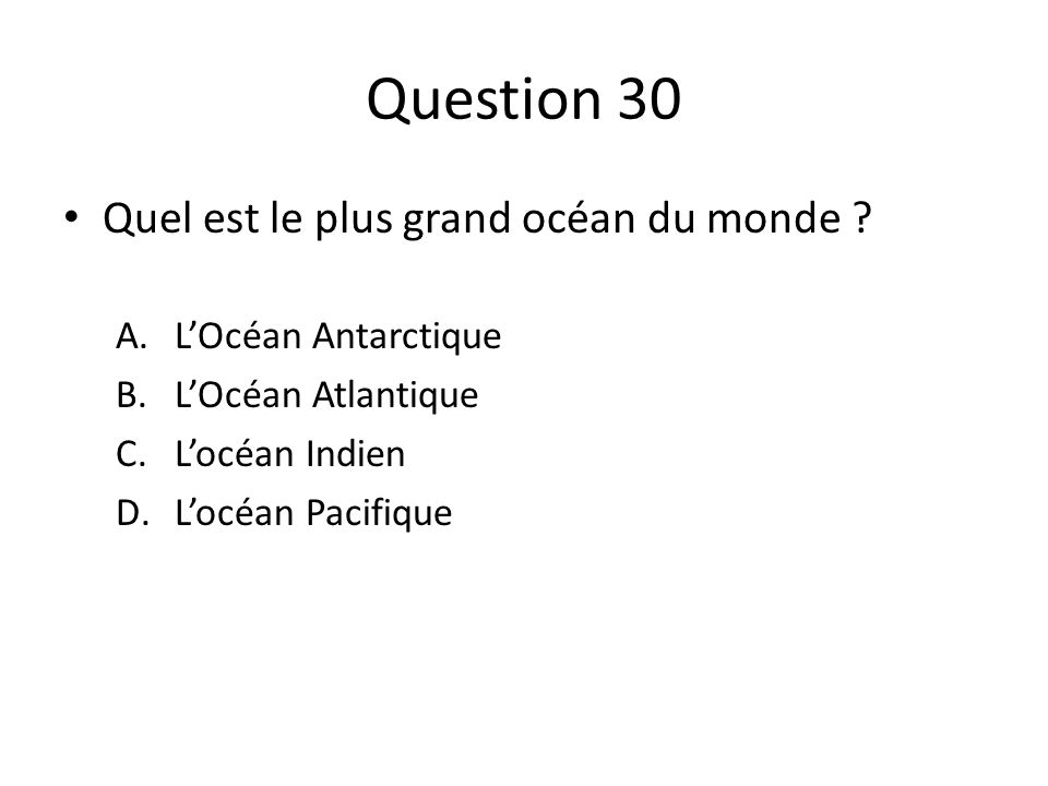 Question 30 Quel est le plus grand océan du monde