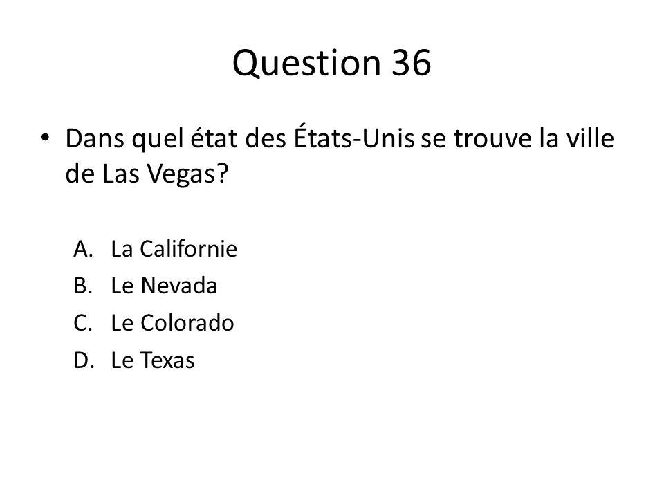 Question 36 Dans quel état des États-Unis se trouve la ville de Las Vegas La Californie. Le Nevada.
