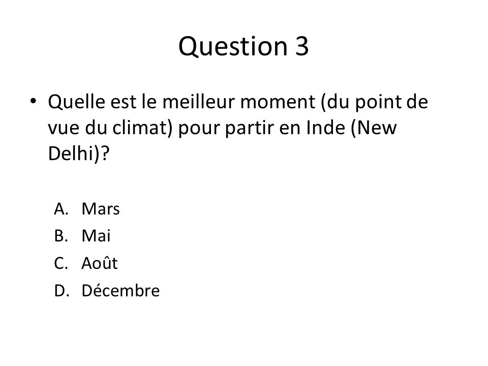Question 3 Quelle est le meilleur moment (du point de vue du climat) pour partir en Inde (New Delhi)