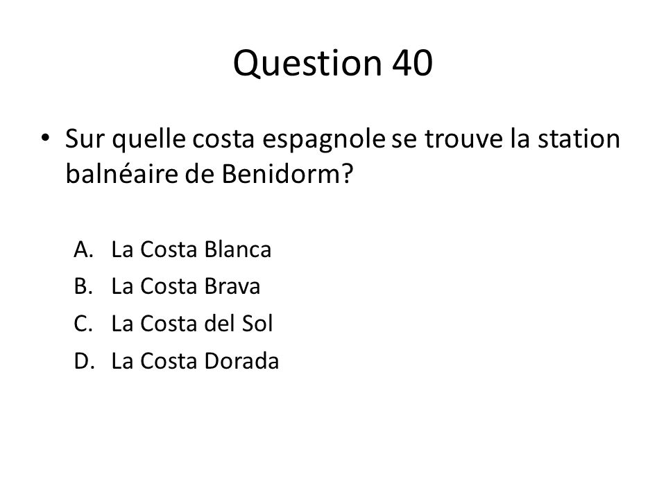 Question 40 Sur quelle costa espagnole se trouve la station balnéaire de Benidorm La Costa Blanca.