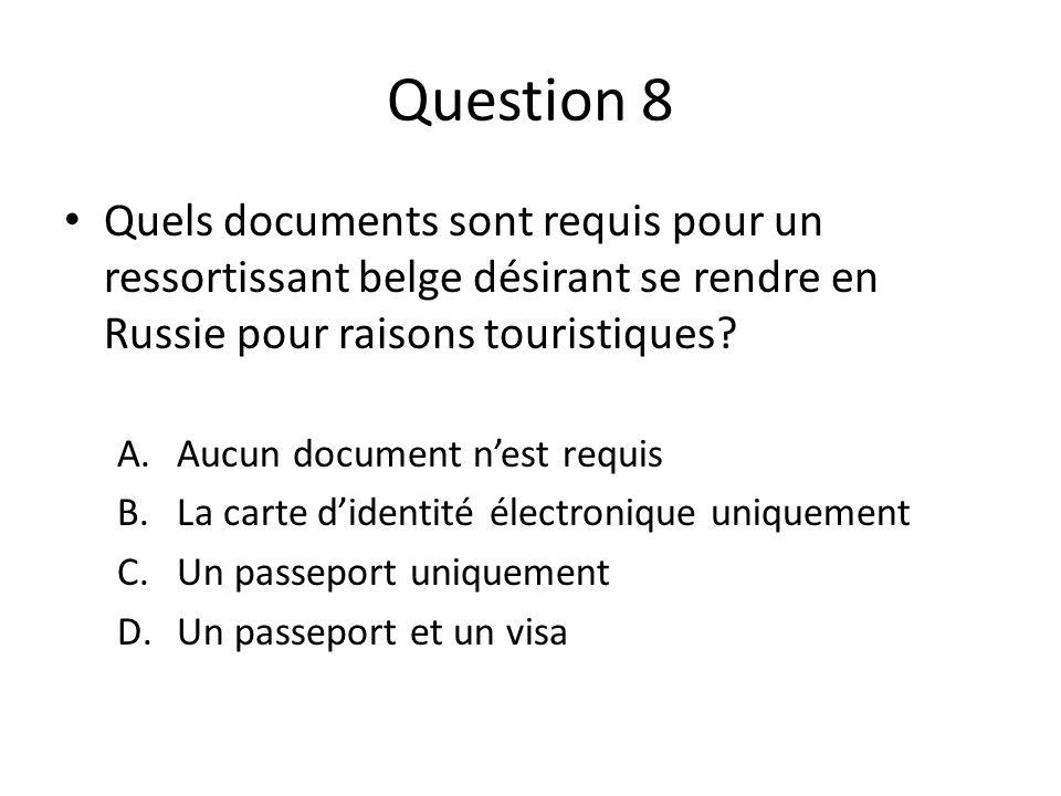Question 8 Quels documents sont requis pour un ressortissant belge désirant se rendre en Russie pour raisons touristiques