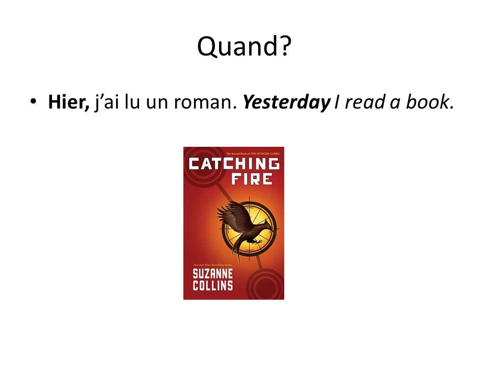 Quand Hier, j'ai lu un roman. Yesterday I read a book.