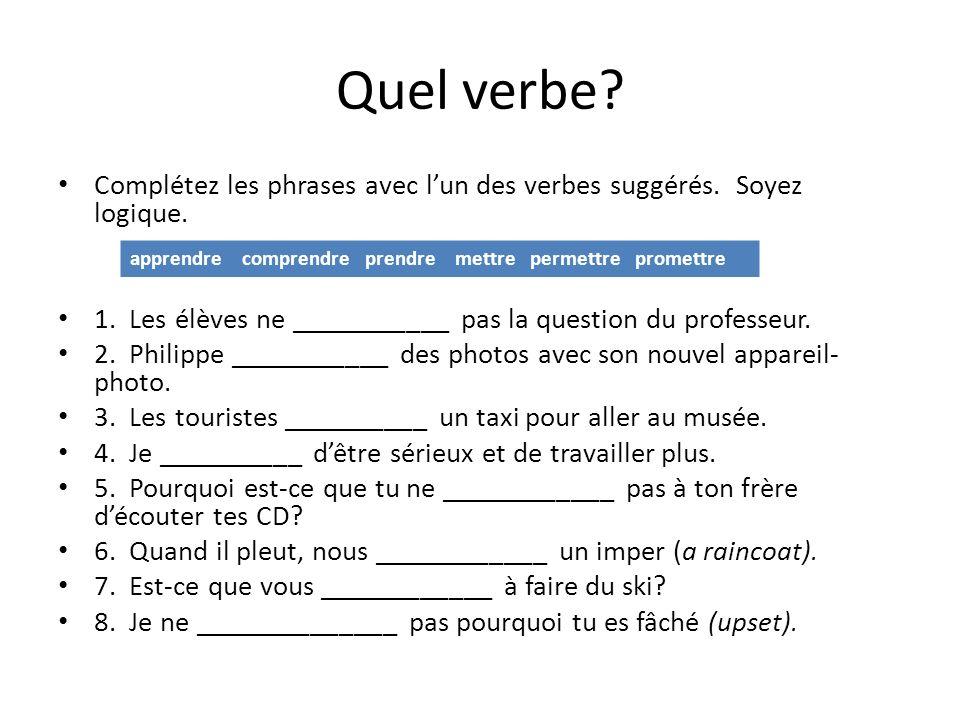 Quel verbe Complétez les phrases avec l'un des verbes suggérés. Soyez logique. 1. Les élèves ne ___________ pas la question du professeur.