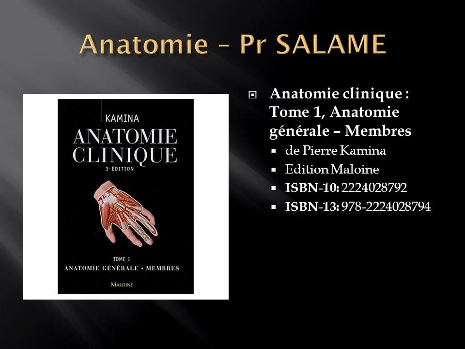 Anatomie – Pr SALAMEAnatomie clinique : Tome 1, Anatomie générale – Membres. de Pierre Kamina. Edition Maloine.