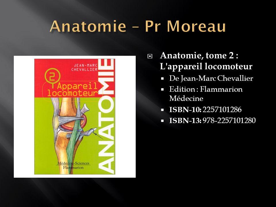 Anatomie – Pr Moreau Anatomie, tome 2 : L appareil locomoteur