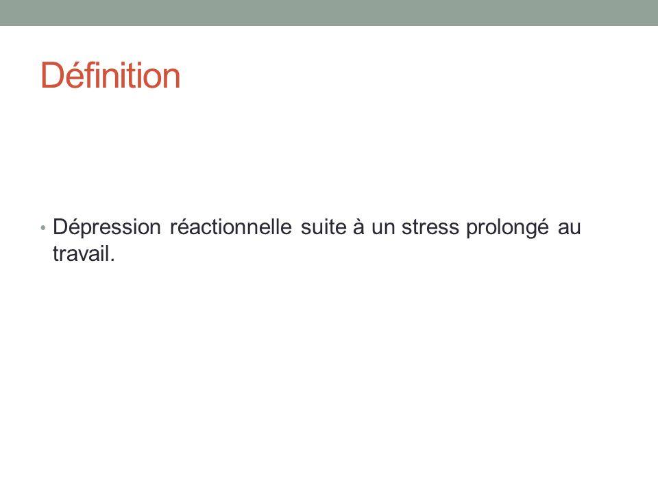 Définition Dépression réactionnelle suite à un stress prolongé au travail.