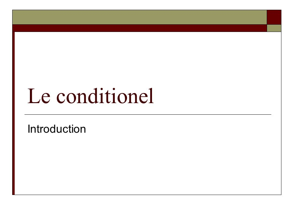 Le conditionel Introduction