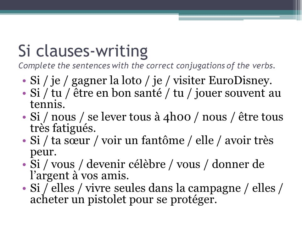 Si clauses-writing Complete the sentences with the correct conjugations of the verbs.