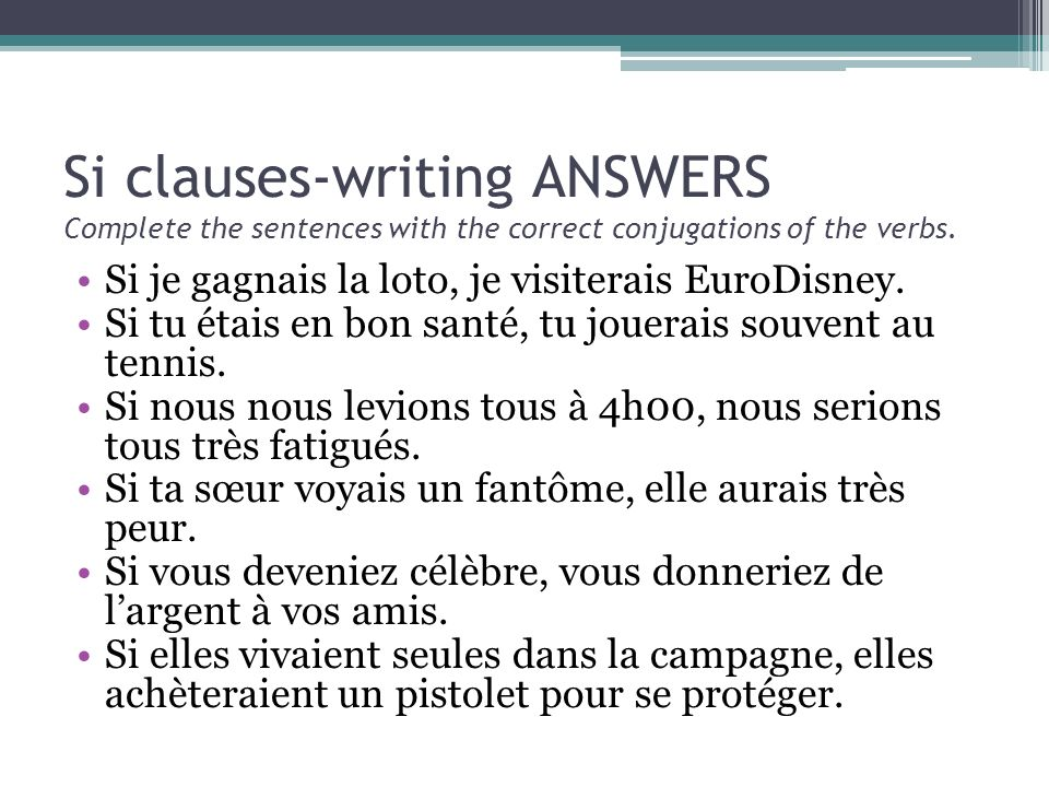 Si clauses-writing ANSWERS Complete the sentences with the correct conjugations of the verbs.
