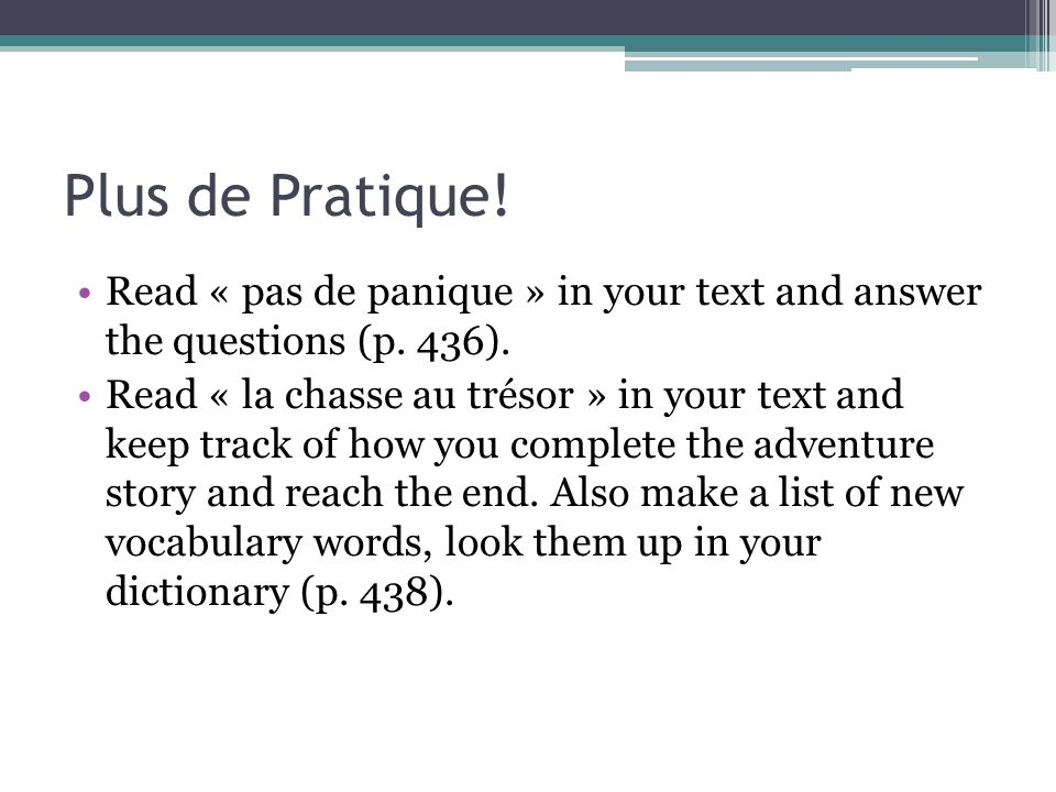 Plus de Pratique! Read « pas de panique » in your text and answer the questions (p. 436).