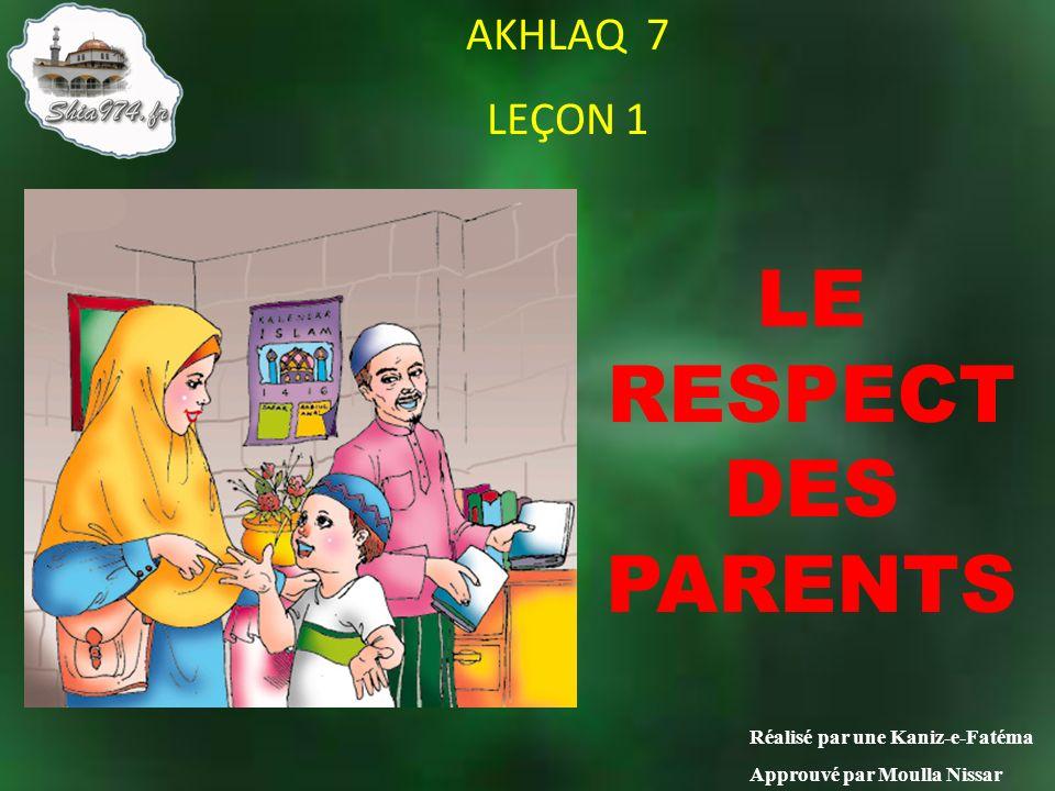 LE RESPECT DES PARENTS AKHLAQ 7 LEÇON 1 Réalisé par une Kaniz-e-Fatéma