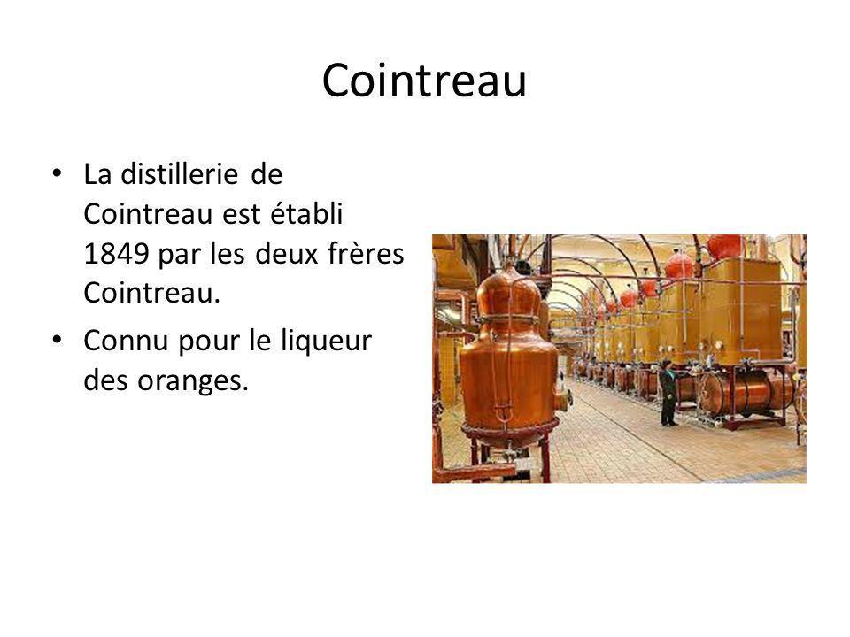 Cointreau La distillerie de Cointreau est établi 1849 par les deux frères Cointreau.
