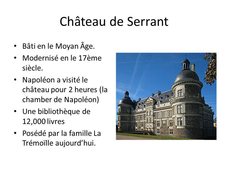 Château de Serrant Bâti en le Moyan Âge. Modernisé en le 17ème siècle.