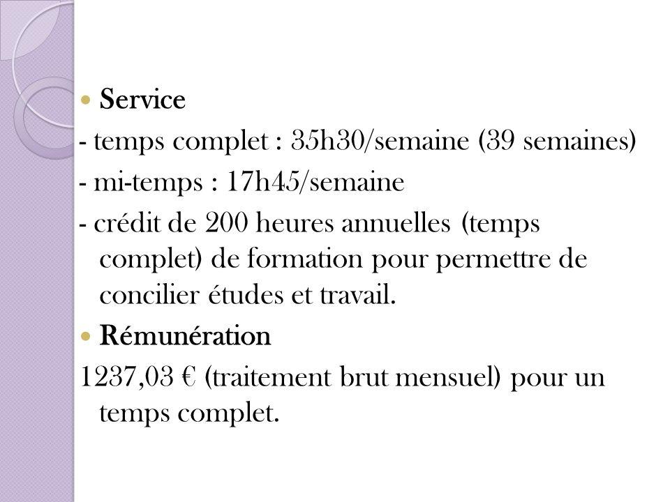 Service - temps complet : 35h30/semaine (39 semaines) - mi-temps : 17h45/semaine.