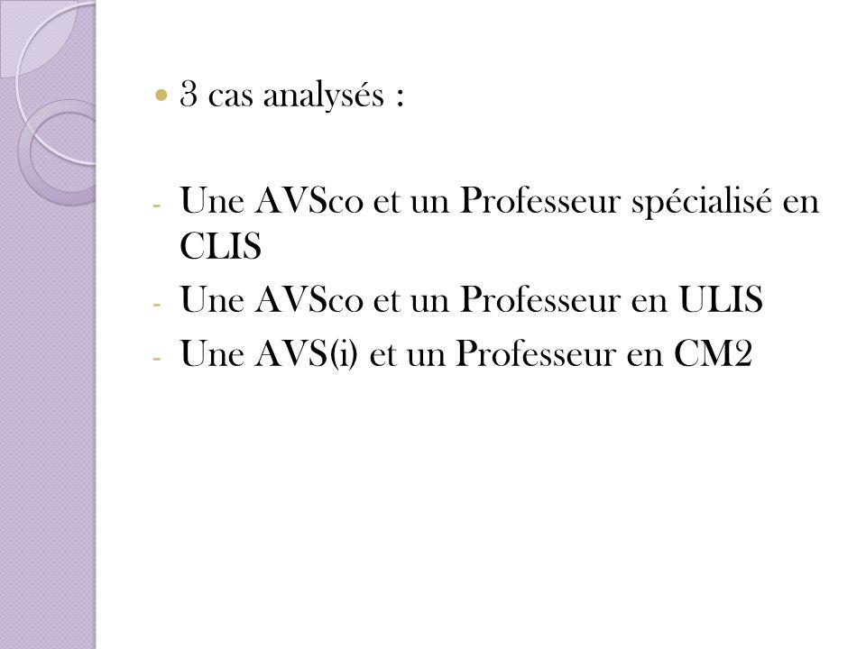 3 cas analysés : Une AVSco et un Professeur spécialisé en CLIS. Une AVSco et un Professeur en ULIS.