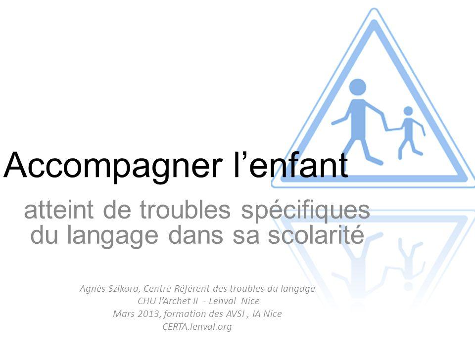 Accompagner l'enfant atteint de troubles spécifiques du langage dans sa scolarité. Agnès Szikora, Centre Référent des troubles du langage.