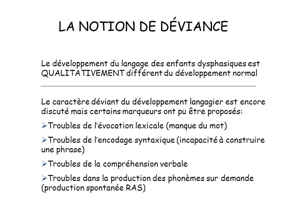 LA NOTION DE DÉVIANCE Le développement du langage des enfants dysphasiques est QUALITATIVEMENT différent du développement normal.