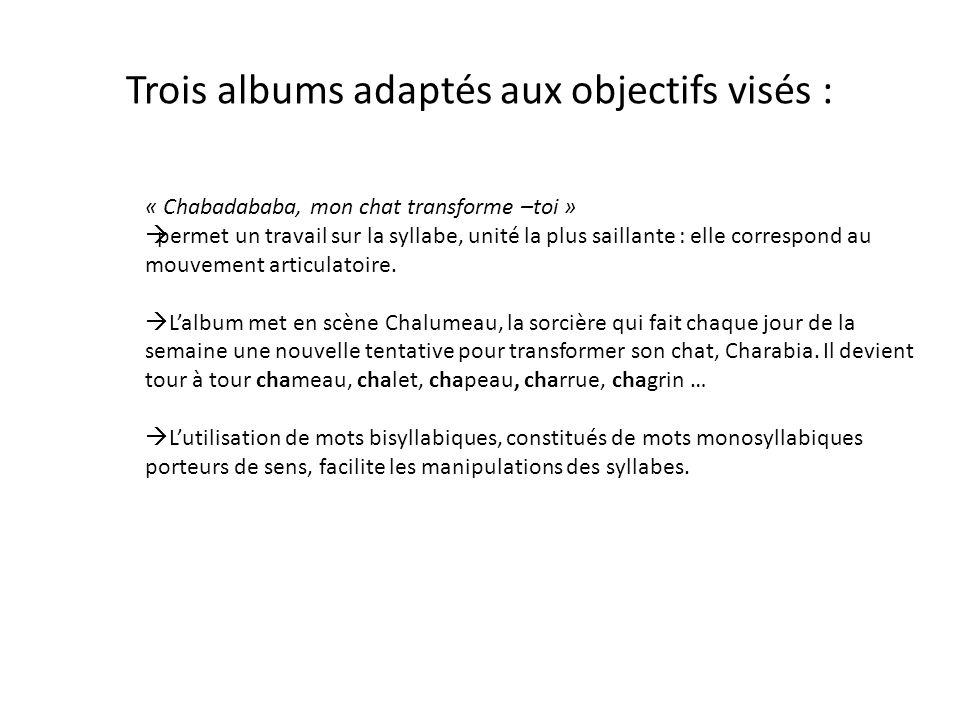 Trois albums adaptés aux objectifs visés :
