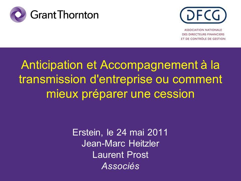 Anticipation et Accompagnement à la transmission d entreprise ou comment mieux préparer une cession Erstein, le 24 mai 2011 Jean-Marc Heitzler Laurent Prost Associés