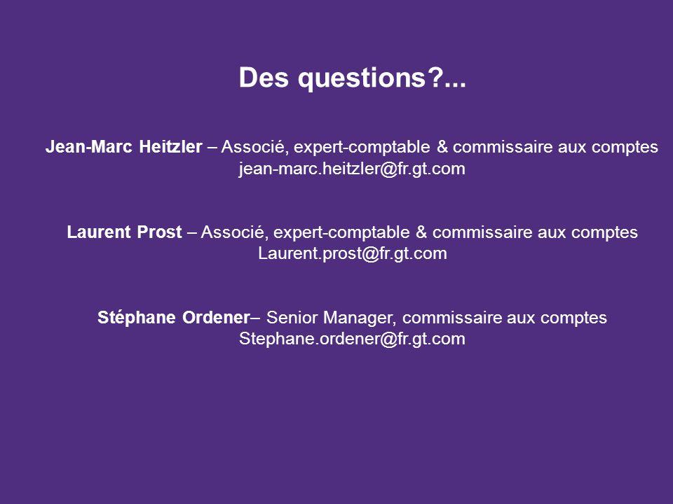Des questions ... Jean-Marc Heitzler – Associé, expert-comptable & commissaire aux comptes. jean-marc.heitzler@fr.gt.com.