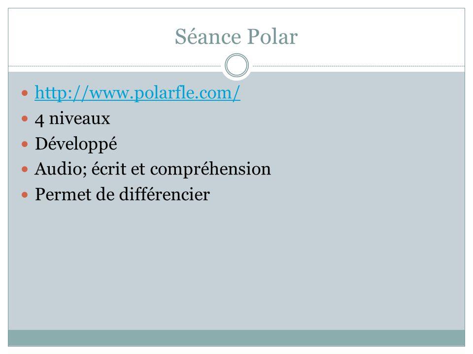 Séance Polar http://www.polarfle.com/ 4 niveaux Développé