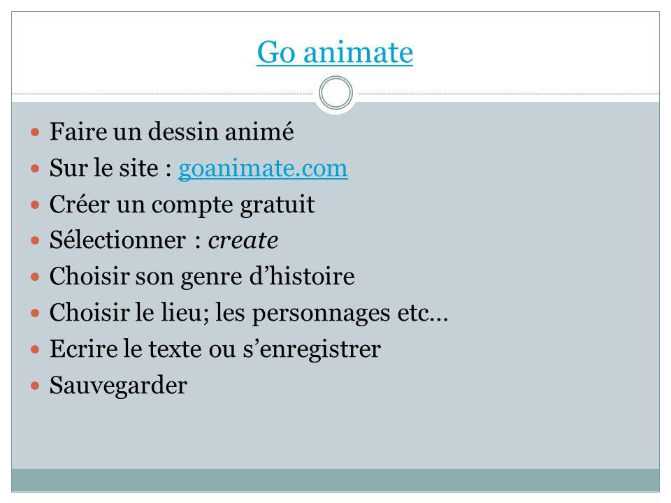Go animate Faire un dessin animé Sur le site : goanimate.com
