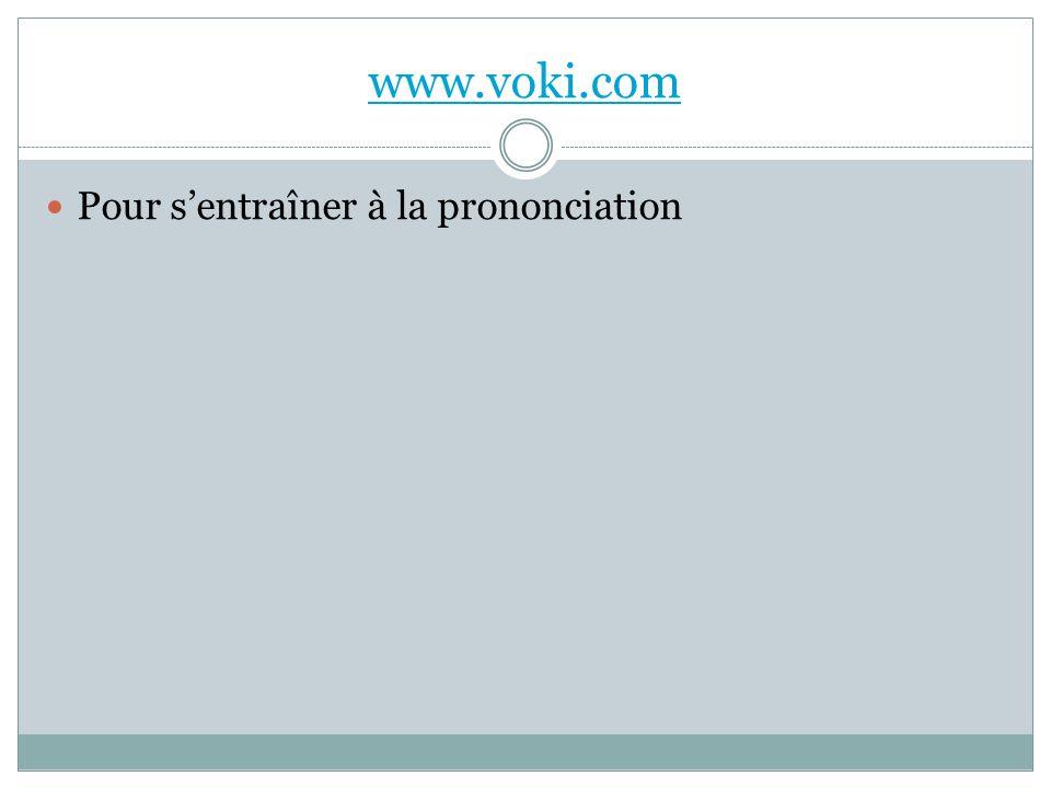 www.voki.com Pour s'entraîner à la prononciation