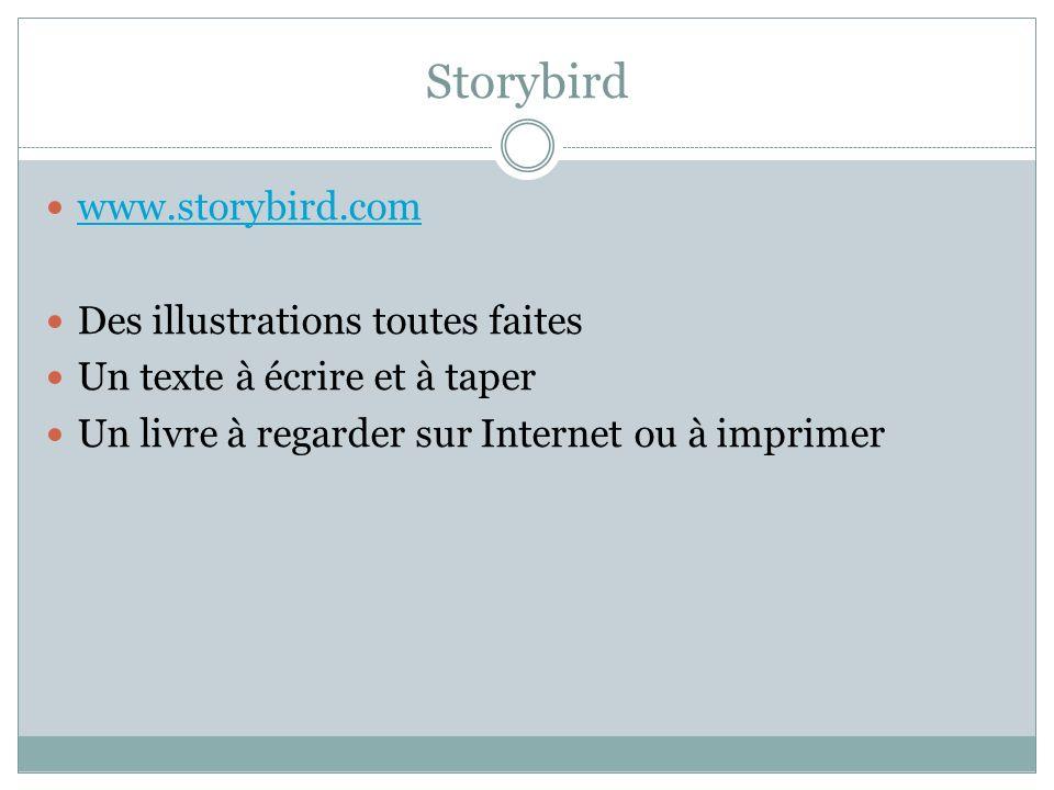Storybird www.storybird.com Des illustrations toutes faites