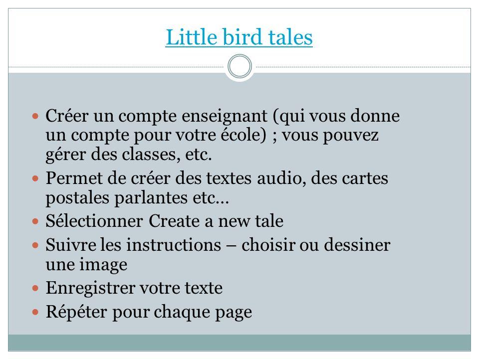 Little bird tales Créer un compte enseignant (qui vous donne un compte pour votre école) ; vous pouvez gérer des classes, etc.