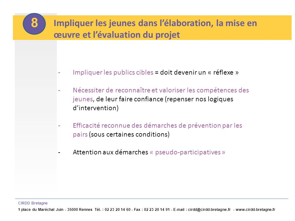 8 Impliquer les jeunes dans l'élaboration, la mise en œuvre et l'évaluation du projet. Impliquer les publics cibles = doit devenir un « réflexe »