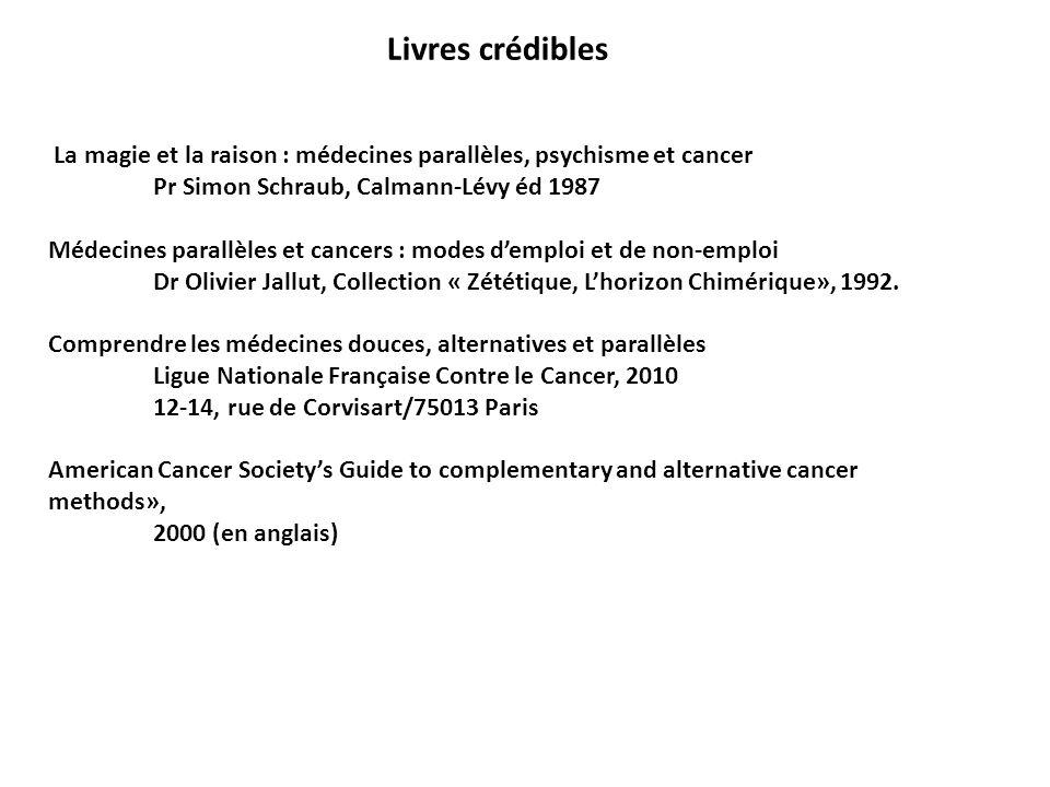 Livres crédibles La magie et la raison : médecines parallèles, psychisme et cancer. Pr Simon Schraub, Calmann-Lévy éd 1987.