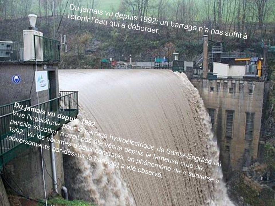 Du jamais vu depuis 1992: un barrage n'a pas suffit à retenir l'eau qui a déborder.
