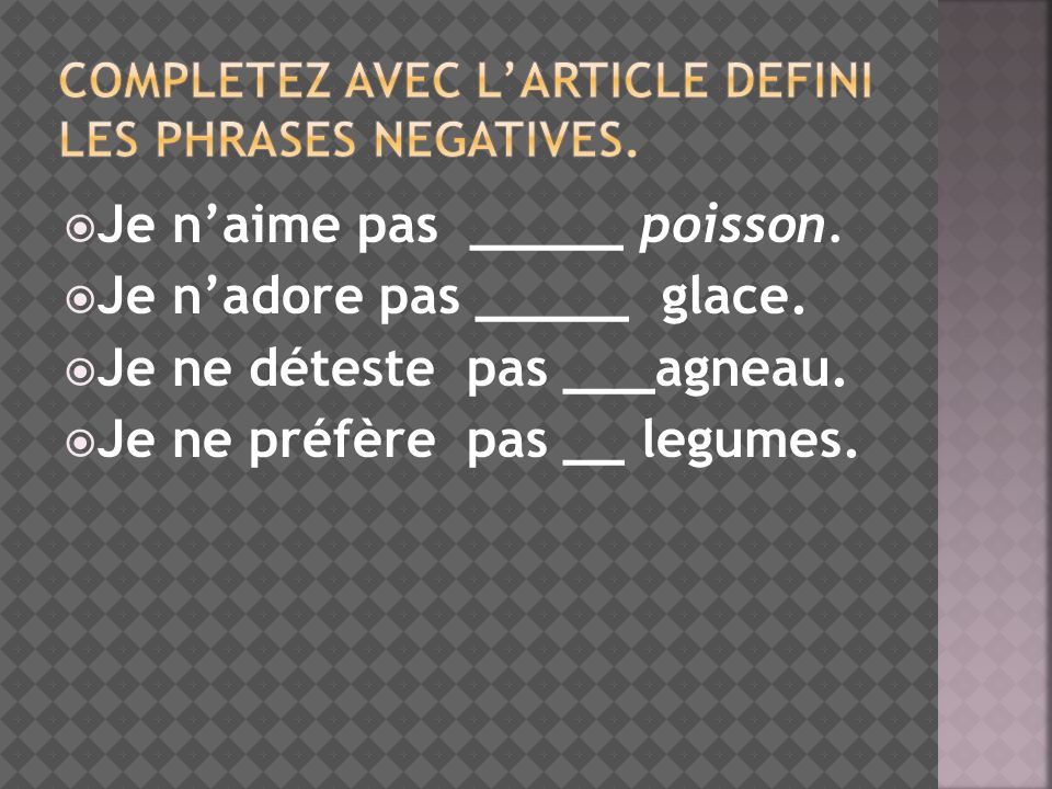 Completez avec l'article defini les phrases negatives.