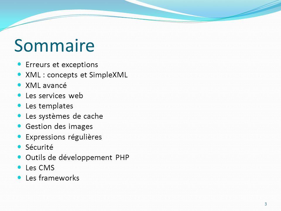 Sommaire Erreurs et exceptions XML : concepts et SimpleXML XML avancé