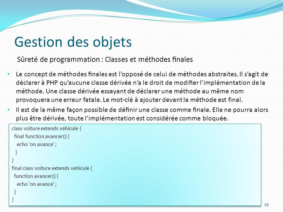Gestion des objets Sûreté de programmation : Classes et méthodes finales.