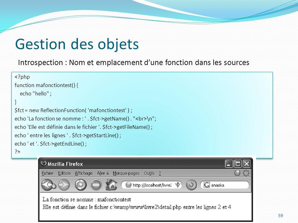 Gestion des objets Introspection : Nom et emplacement d'une fonction dans les sources. < php. function mafonctiontest() {