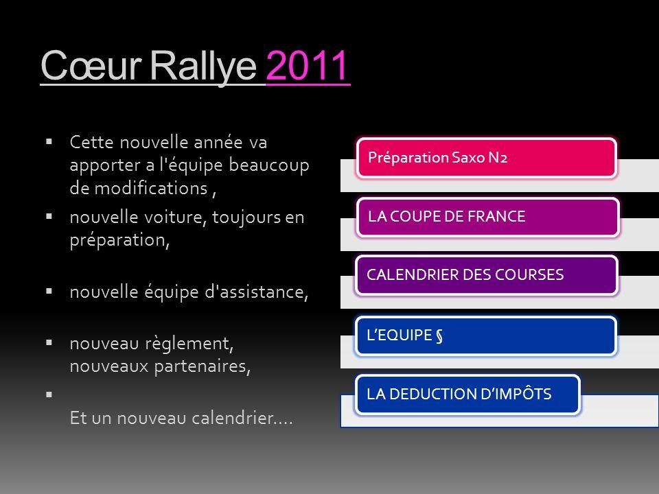 Cœur Rallye 2011 Préparation Saxo N2. LA COUPE DE FRANCE. CALENDRIER DES COURSES. L'EQUIPE § LA DEDUCTION D'IMPÔTS.