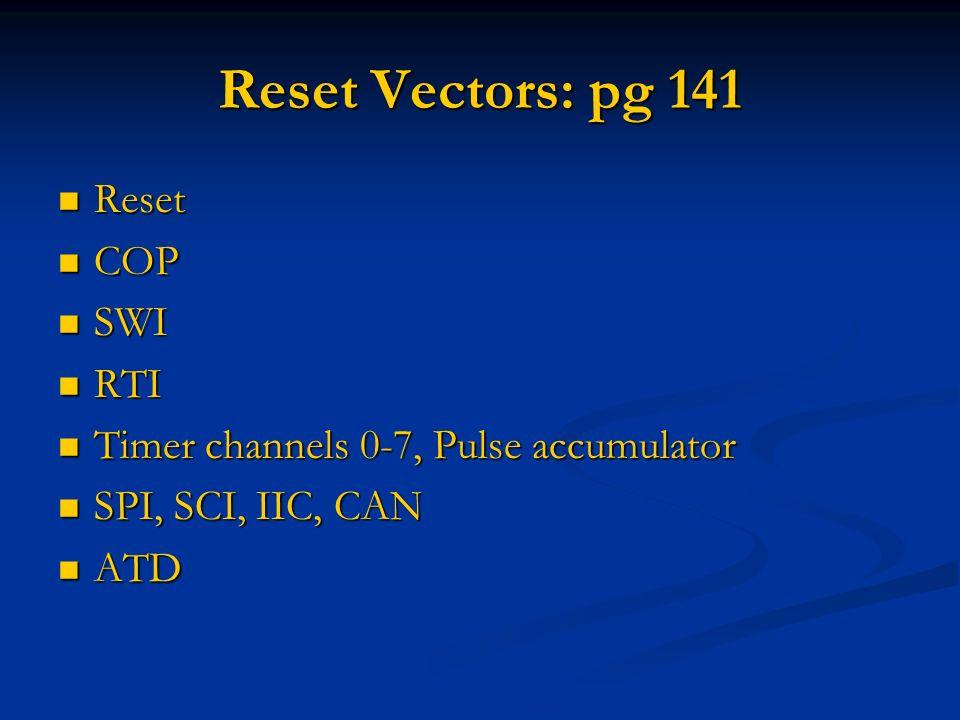Reset Vectors: pg 141 Reset COP SWI RTI