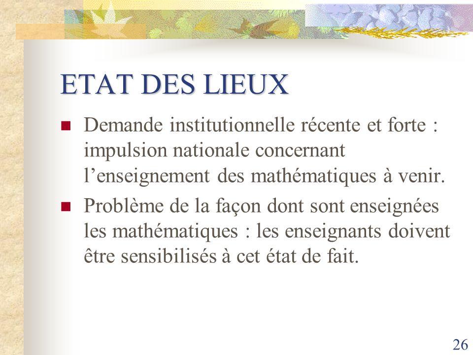 ETAT DES LIEUX Demande institutionnelle récente et forte : impulsion nationale concernant l'enseignement des mathématiques à venir.