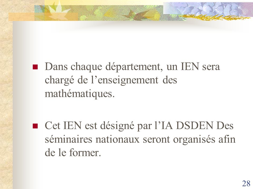 Dans chaque département, un IEN sera chargé de l'enseignement des mathématiques.
