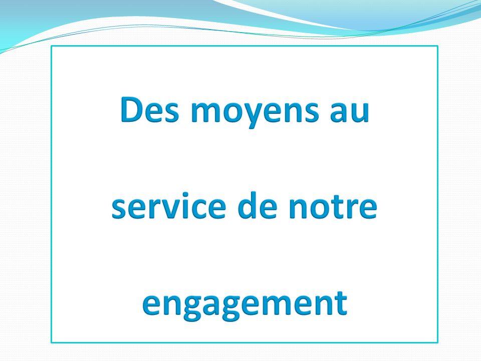 Des moyens au service de notre engagement