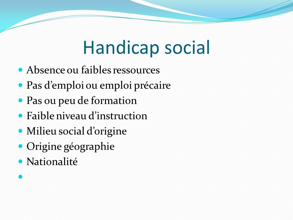 Handicap social Absence ou faibles ressources